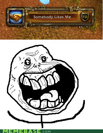 achievement,forever alone,meme,somebody loves me