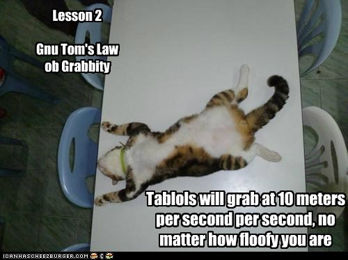 Lesson 2 Gnu Tom's Law ob Grabbity Tablols will grab at 10 meters per second per second, no matter how floofy you are