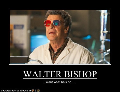 3d glasses,drugs,i want,John Noble,Walter Bishop