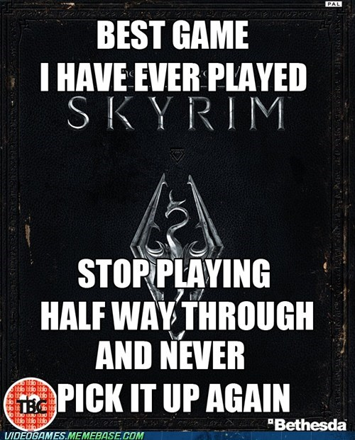 attention span Sad Skyrim the feels too many games - 6494678272