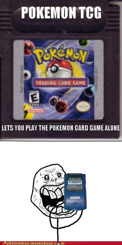 forever alone,game boy,Memes,Pokémon,TCG,trading card game