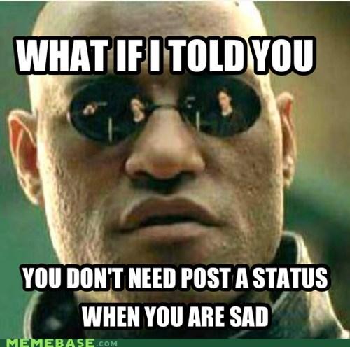 conspiracy keanu facebook feelings Morpheus so sad status - 6494817536
