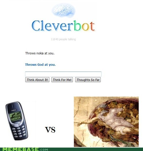 Cleverbot,god,nokia,Text Stuffs