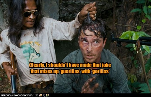 Clearly, I shouldn't have made that joke that mixes up 'guerillas' with 'gorillas'