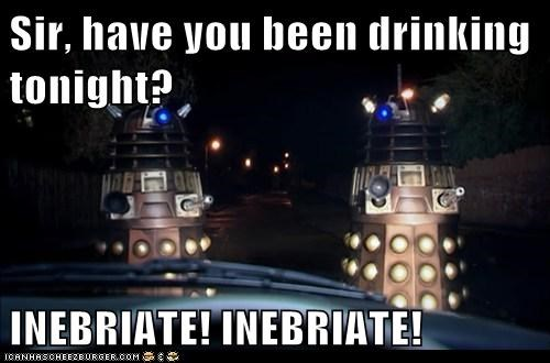 Sir, have you been drinking tonight? INEBRIATE! INEBRIATE!