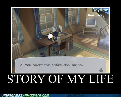 entire day online,persona,story of my life,the internet,the internets