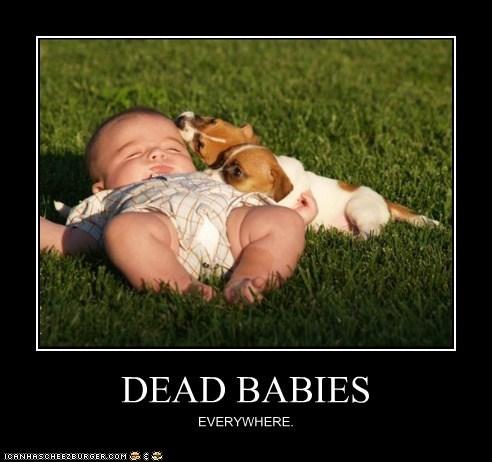 DEAD BABIES EVERYWHERE.