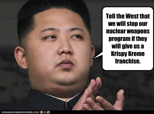 Tell the West that we will stop our nuclear weapons program if they will give us a Krispy Kreme franchise.