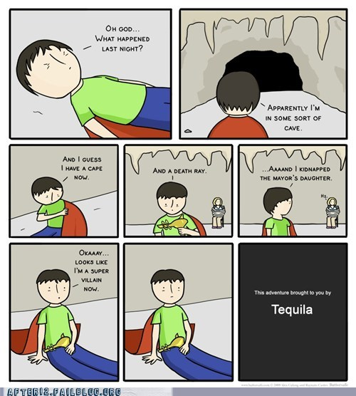 brought to you by Tequila,super villain,tequila,what happened