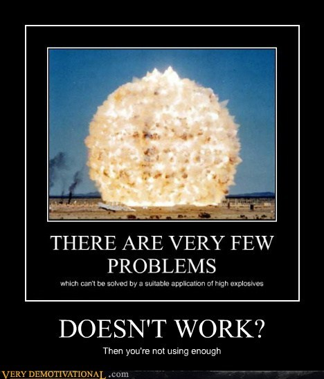 doesnt-work explosives more Pure Awesome - 6497166080