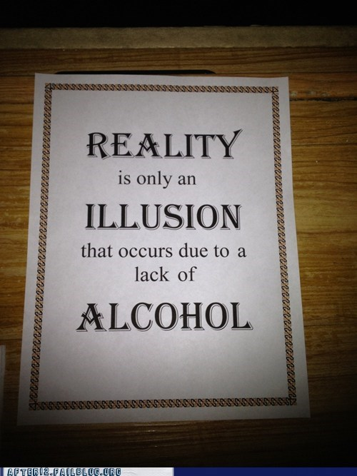 alcohol I reject your reality illusion reality