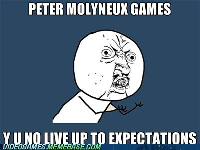hype,meme,peter molyneux,Y U No Guy