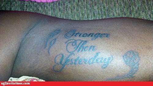 arm tattoos,misspelled tattoos,stronger than yesterday