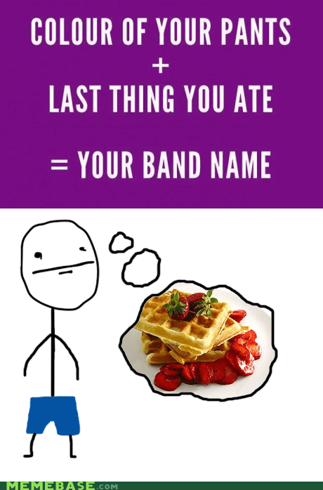 band,blue waffle,food,pants,poker face