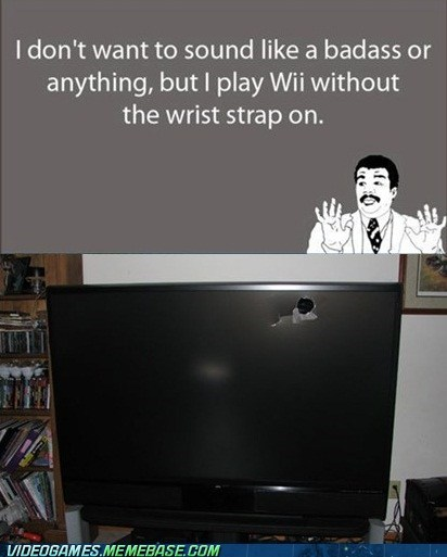 Badass,be careful,IRL,wii,wrist strap