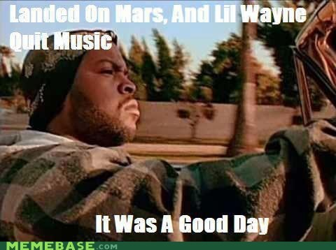 a good day,ice cube,lil wayne,Mars,Memes,Music
