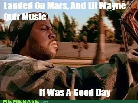 a good day ice cube lil wayne Mars Memes Music - 6499694080
