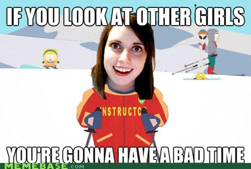 a bad time girls Memes overly attached girlfrien overly attached girlfriend - 6500589824