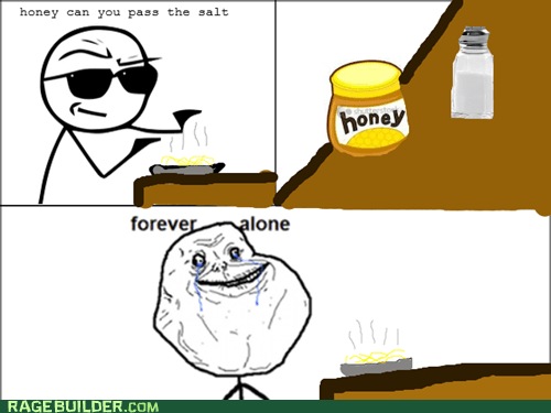 forever alone,honey,Rage Comics,salt