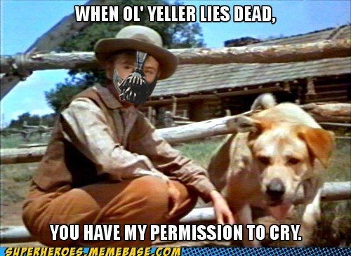bane cry dogs ol-yeller Sad Super-Lols - 6502576640