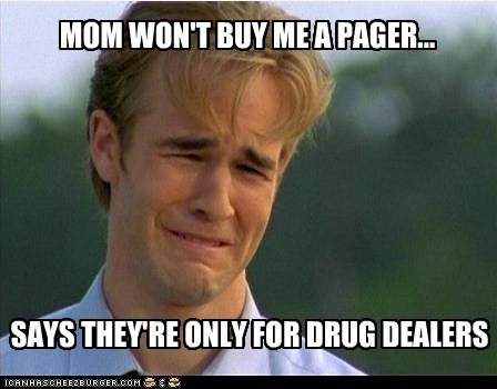 MOM WON'T BUY ME A PAGER... SAYS THEY'RE ONLY FOR DRUG DEALERS