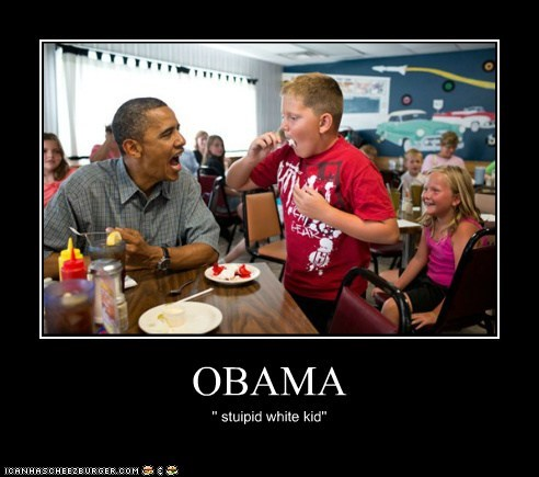 OBAMA '' stuipid white kid''