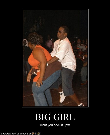 BIG GIRL wont you back it up!!!