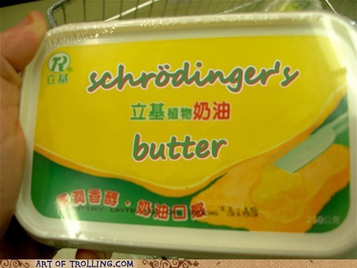 butter,i-cant-believe-its-not,i-cant-believe-its-not-butter,IRL,schrodinger