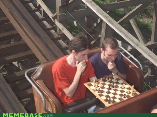 chess,IRL,roller coasters