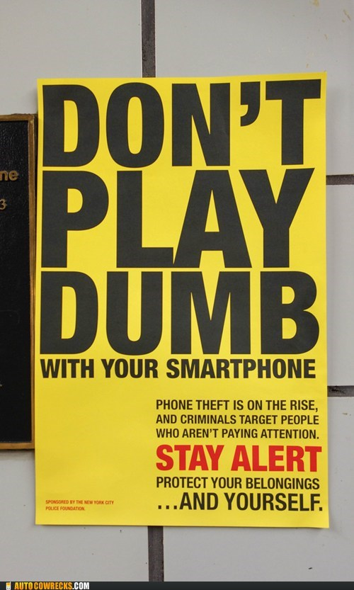 dont-play-dumb phone theft smart phone stay alert - 6507727872