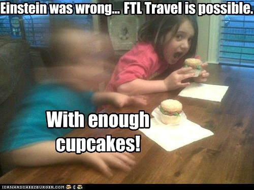 Einstein was wrong... FTL Travel is possible. With enough cupcakes!