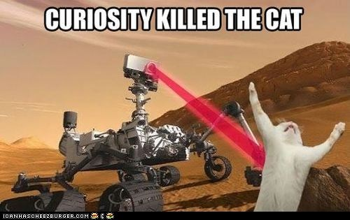 captions,curiosity,curiosity killed the cat,lasers,mars rover,nasa,sayings,space