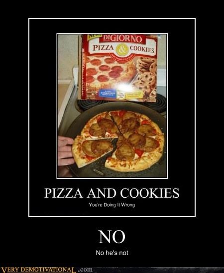 cookies,doing it right,hilarious,no,pizza