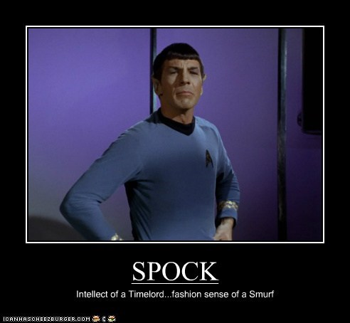 SPOCK Intellect of a Timelord...fashion sense of a Smurf