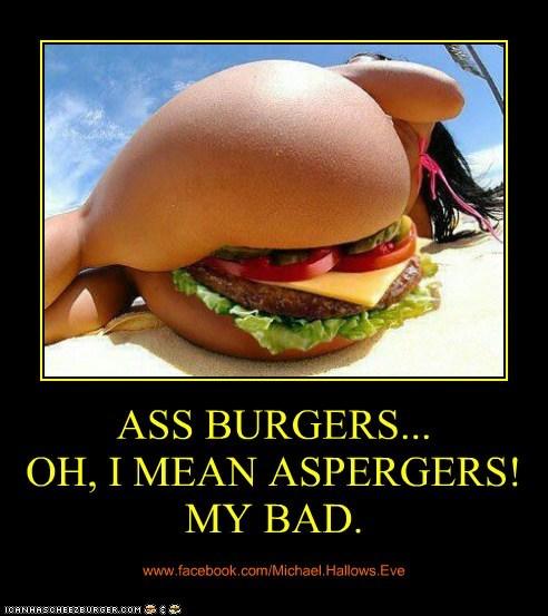 Ass Burgers Oh I Mean Aspergers My Bad Cheezburger Funny