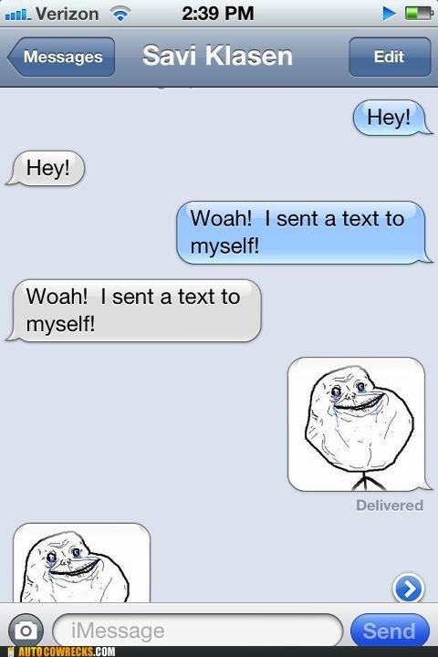 forever alone,iPhones,texting self