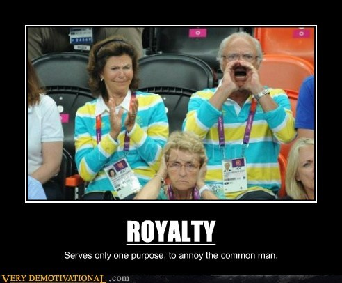 annoy,common man,hilarious,royalty