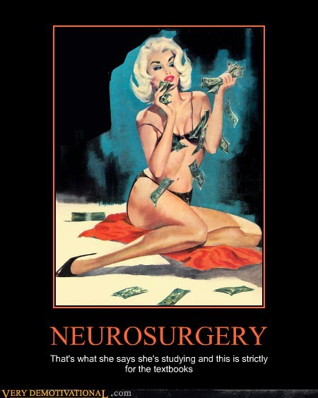 NEUROSURGERY That's what she says she's studying and this is strictly for the textbooks