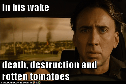 In his wake death, destruction and rotten tomatoes