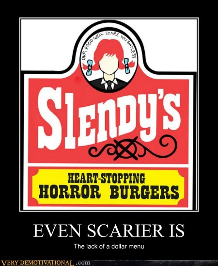 EVEN SCARIER IS The lack of a dollar menu