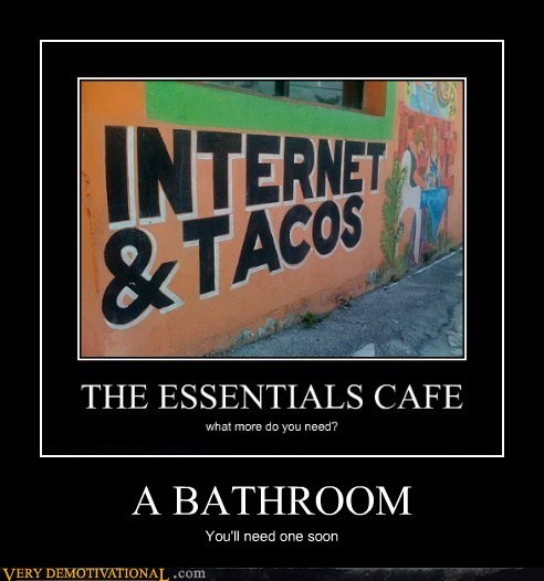 bathroom,essentials,internet,tacos