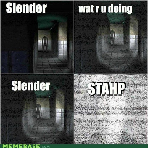 slenderman stahp what are you doing - 6513955840