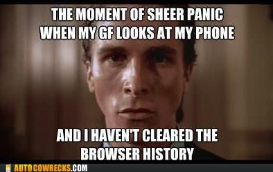 browser history,girlfriend,messed up,sheer panic