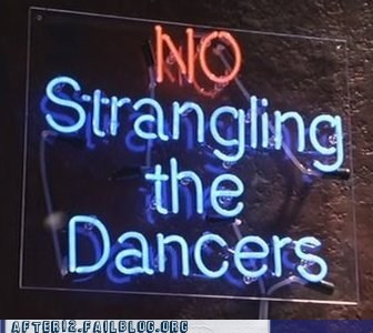 code of conduct,no strangling the dancers,strip club