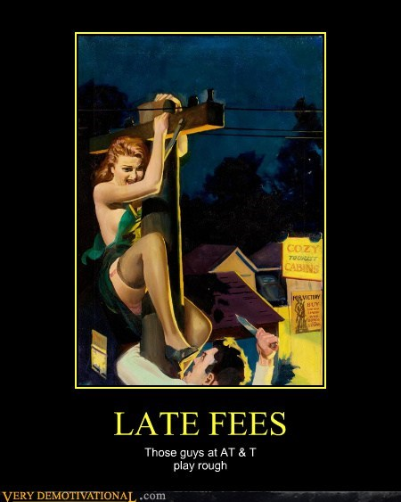 LATE FEES Those guys at AT & T play rough