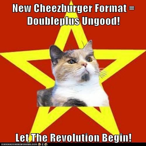 New Cheezburger Format = Doubleplus Ungood!  Let The Revolution Begin!