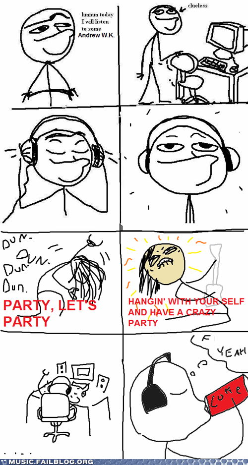andrew-w-k,comic,Party,rage comic,today i will listen to x