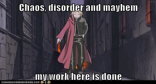 chaos,disorder,edward elric,fullmetal alchemist,mayhem,my work here is done