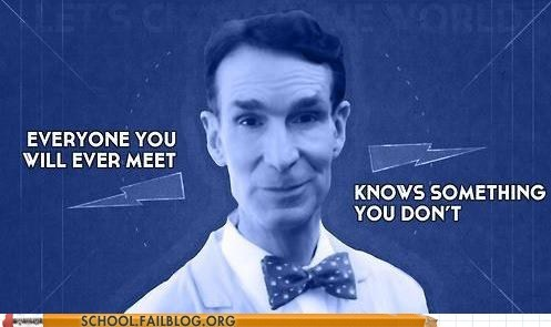 bill nye bill nye the science guy everyone-youll-ever-meet Words Of Wisdom - 6516982528