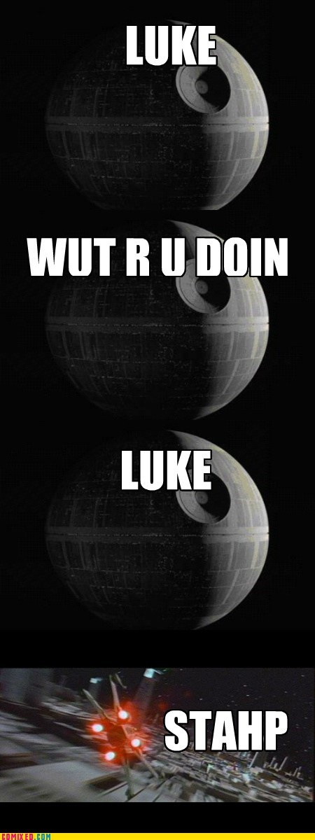 Death Star Luke Movie srsly guise star wars